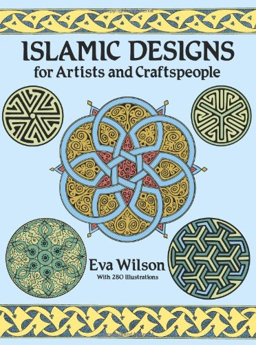 Islamic Designs for Artists and Craftspeople by Eva Wilson